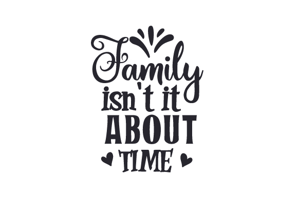 Download Free Family Isn T It About Time Svg Cut File By Creative Fabrica for Cricut Explore, Silhouette and other cutting machines.