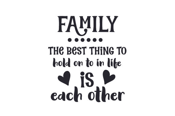 Download Free Family The Best Thing To Hold On To In Life Is Each Other Svg Cut for Cricut Explore, Silhouette and other cutting machines.