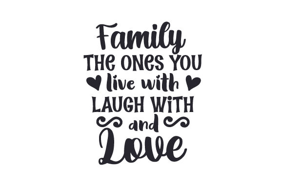Download Free Family The Ones You Live With Laugh With And Love Svg Cut File for Cricut Explore, Silhouette and other cutting machines.