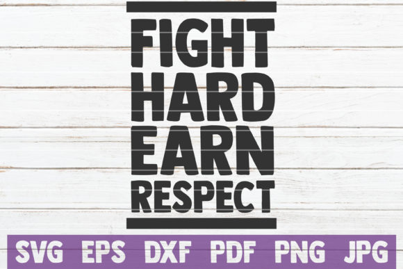 Fight Hard Earn Respect SVG Cut File Graphic Graphic Templates By MintyMarshmallows