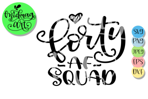 Download Free Forty Af Squad Svg 40th Birthday Svg Graphic By Midmagart Creative Fabrica for Cricut Explore, Silhouette and other cutting machines.