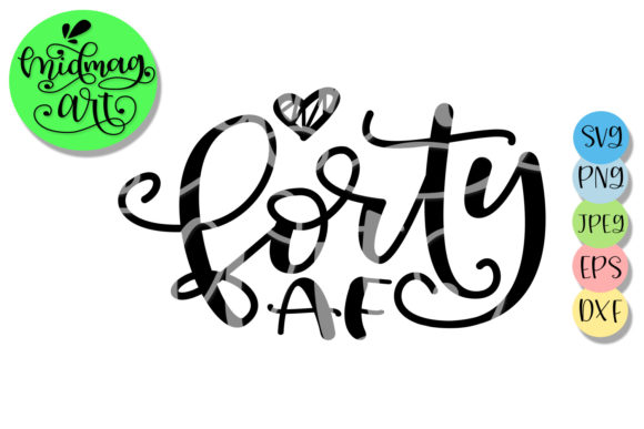 Download Free Forty Af 40th Birthday Graphic By Midmagart Creative Fabrica for Cricut Explore, Silhouette and other cutting machines.