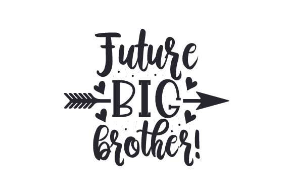 Future Big Brother! Family Craft Cut File By Creative Fabrica Crafts