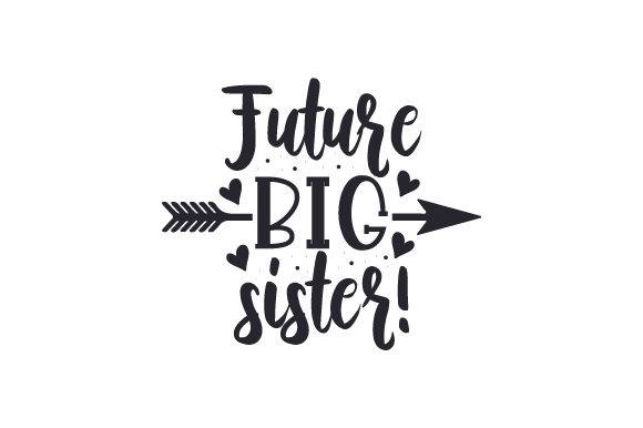 Download Free Future Big Sister Svg Cut File By Creative Fabrica Crafts for Cricut Explore, Silhouette and other cutting machines.
