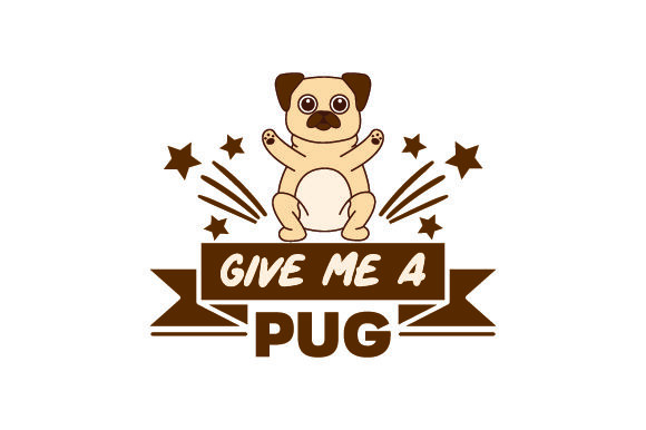 Give Me a Pug Dogs Craft Cut File By Creative Fabrica Crafts