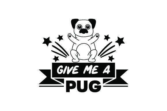 Download Free Give Me A Pug Svg Cut File By Creative Fabrica Crafts Creative for Cricut Explore, Silhouette and other cutting machines.