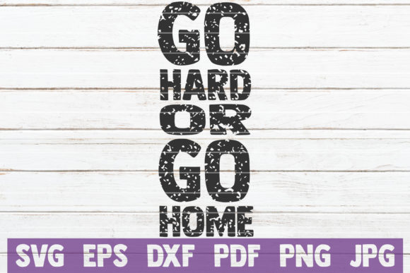 Download Free Go Hard Or Go Home Svg Cut File Graphic By Mintymarshmallows for Cricut Explore, Silhouette and other cutting machines.