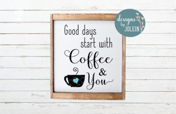 Print on Demand: Good Days Start with Coffee and You Graphic Crafts By Designs by Jolein