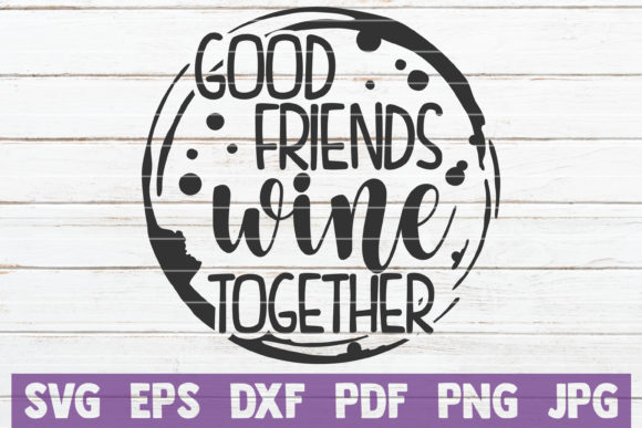 Download Free Good Friends Wine Together Svg Cut File Graphic By for Cricut Explore, Silhouette and other cutting machines.