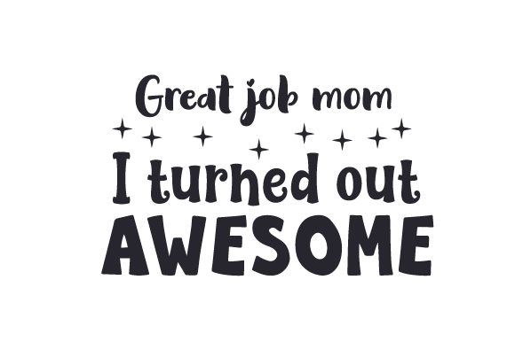 Download Free Great Job Mom I Turned Out Awesome Svg Cut File By Creative for Cricut Explore, Silhouette and other cutting machines.