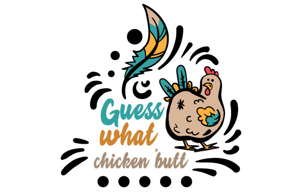 Guess What Chicken Butt Farm & Country Craft Cut File By Creative Fabrica Crafts - Image 1