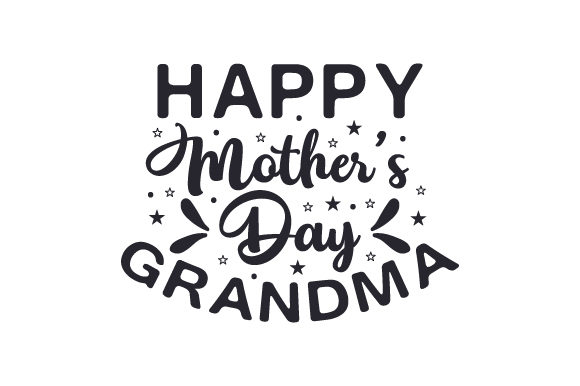 Download Free Happy Mother S Day Grandma Svg Cut File By Creative Fabrica for Cricut Explore, Silhouette and other cutting machines.