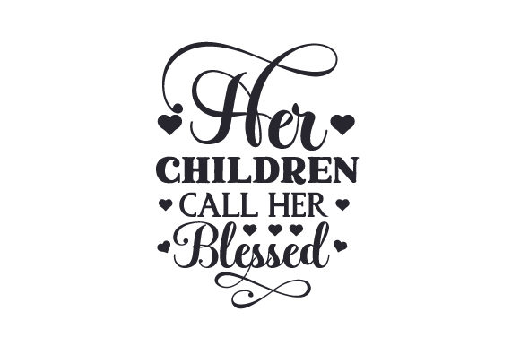Download Free Her Children Call Her Blessed Svg Cut File By Creative Fabrica for Cricut Explore, Silhouette and other cutting machines.