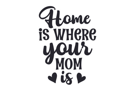 Download Free Home Is Where Your Mom Is Svg Cut File By Creative Fabrica for Cricut Explore, Silhouette and other cutting machines.