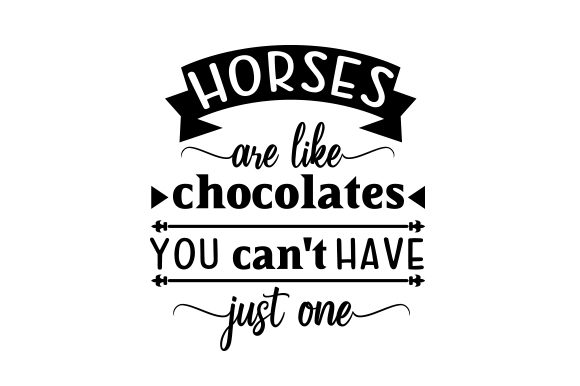 Horses Are Like Chocolates, You Can't Have Just One Horse & Equestrian Craft Cut File By Creative Fabrica Crafts - Image 1