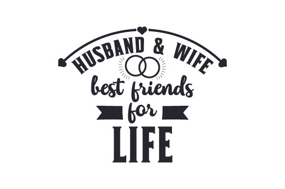 Husband & Wife, Best Friends for Life Love Craft Cut File By Creative Fabrica Crafts - Image 1