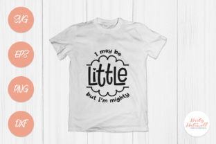 I May Be Little but I'm Mighty Graphic By Kristy Hatswell