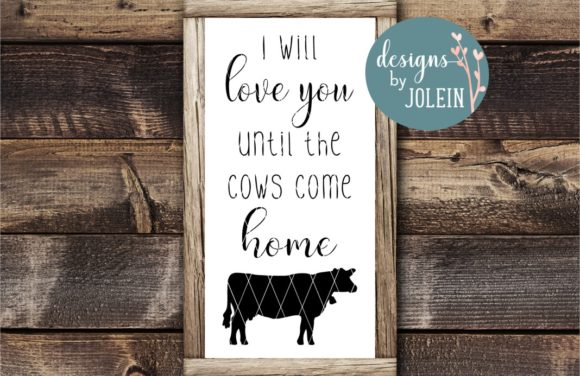 Print on Demand: I Will Love You Until the Cows Come Home Graphic Crafts By Designs by Jolein