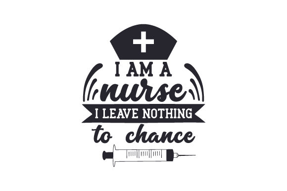 I Am a Nurse, I Leave Nothing to Chance