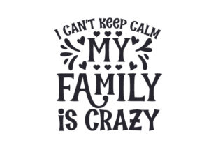 I Can't Keep Calm My Family is Crazy Family Craft Cut File By Creative Fabrica Crafts