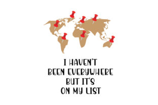 I Haven't Been Everywhere but It's on My List Craft Design By Creative Fabrica Crafts