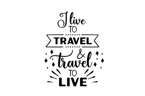 Download Free I Live To Travel And Travel To Live Svg Cut File By Creative for Cricut Explore, Silhouette and other cutting machines.