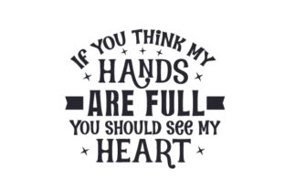 If You Think My Hands Are Full, You Should See My Heart Craft Design By Creative Fabrica Crafts