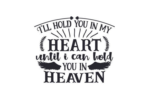 Download Free I Ll Hold You In My Heart Until I Can Hold You In Heaven Svg Cut for Cricut Explore, Silhouette and other cutting machines.
