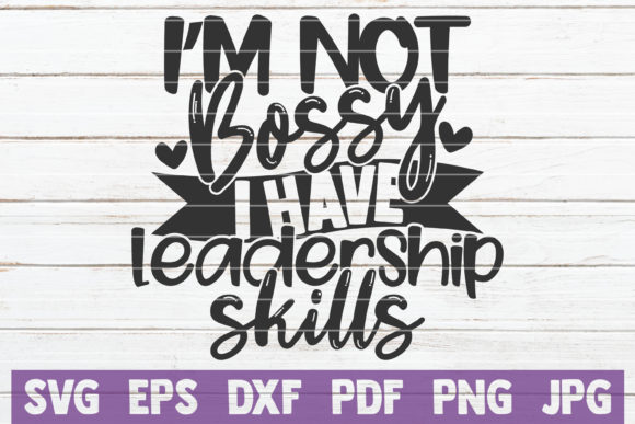I'm Not Bossy I Have Leadership Skills Graphic Graphic Templates By MintyMarshmallows