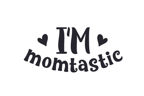 I'm Momtastic Family Craft Cut File By Creative Fabrica Crafts