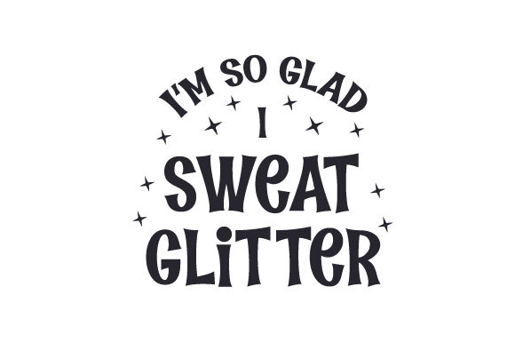 I'm so Glad I Sweat Glitter Craft Design By Creative Fabrica Crafts Image 1
