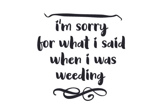 Download Free I M Sorry For What I Said When I Was Weeding Svg Cut File By Creative Fabrica Crafts Creative Fabrica for Cricut Explore, Silhouette and other cutting machines.