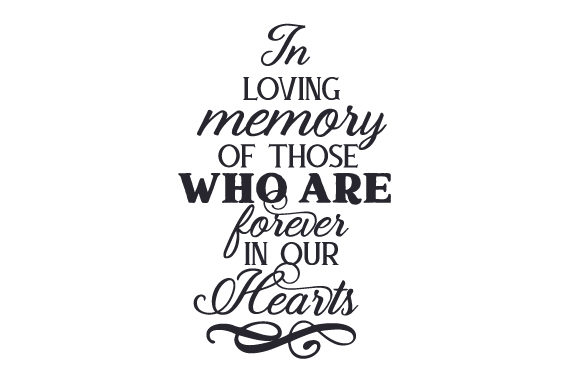In Loving Memory of Those Who Are Forever in Our Hearts Family Craft Cut File By Creative Fabrica Crafts