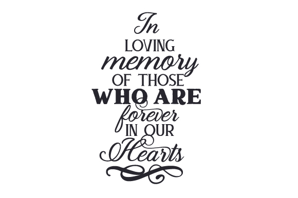 Download Free In Loving Memory Of Those Who Are Forever In Our Hearts Svg Cut for Cricut Explore, Silhouette and other cutting machines.