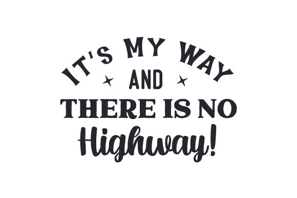 Download Free It S My Way And There Is No Highway Svg Cut File By Creative for Cricut Explore, Silhouette and other cutting machines.