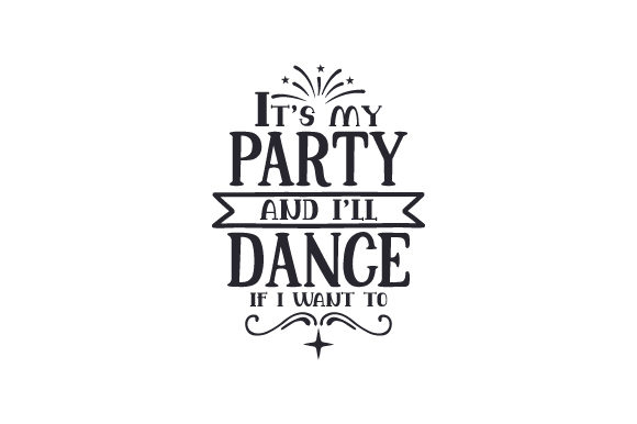 It's My Party and I'll Dance if I Want to Dance & Cheer Craft Cut File By Creative Fabrica Crafts