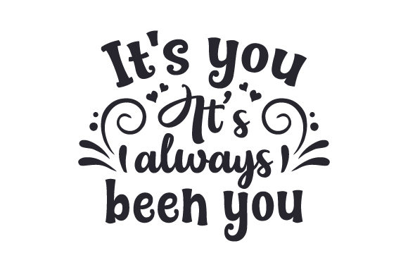 It's You, It's Always Been You Love Craft Cut File By Creative Fabrica Crafts