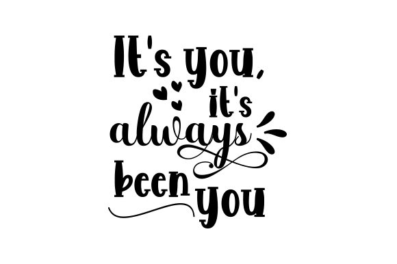 Download Free It S You It S Always Been You Svg Cut File By Creative Fabrica for Cricut Explore, Silhouette and other cutting machines.