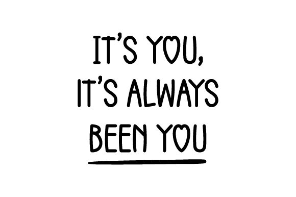 Download Free It S You It S Always Been You Svg Cut File By Creative Fabrica Crafts Creative Fabrica for Cricut Explore, Silhouette and other cutting machines.