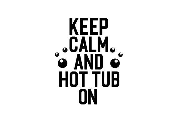 Download Free Keep Calm And Hot Tub On Svg Cut File By Creative Fabrica Crafts SVG Cut Files