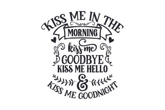 Kiss Me in the Morning, Kiss Me Goodbye, Kiss Me Hello & Kiss Me Goodnight Love Craft Cut File By Creative Fabrica Crafts