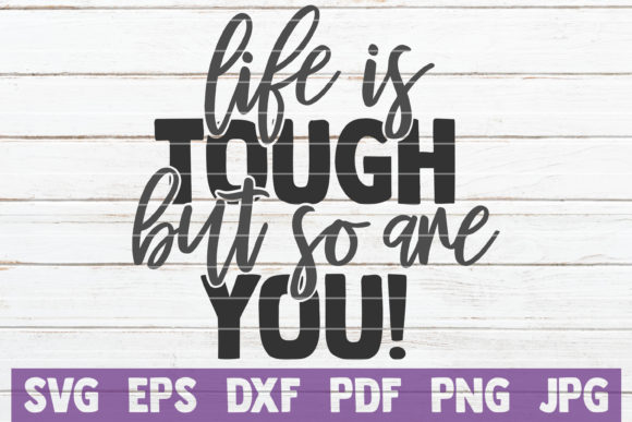 Life is Tough but so Are You SVG Graphic Graphic Templates By MintyMarshmallows