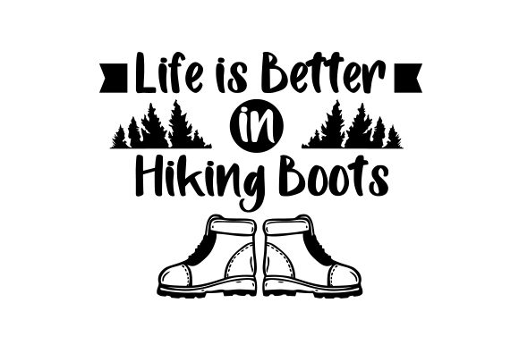 Download Free Life Is Better In Hiking Boots Svg Cut File By Creative Fabrica for Cricut Explore, Silhouette and other cutting machines.