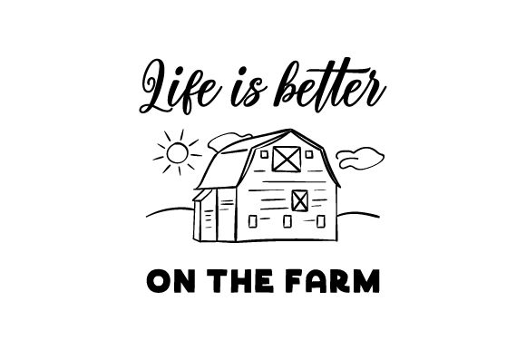 Life is Better on the Farm Farm & Country Craft Cut File By Creative Fabrica Crafts