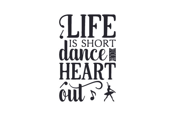 Life is Short, Dance Your Heart out Dance & Cheer Craft Cut File By Creative Fabrica Crafts