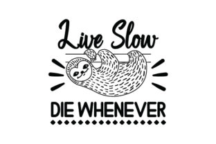 Live Slow Die Whenever Craft Design By Creative Fabrica Crafts