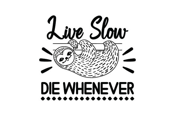 Live Slow Die Whenever Quotes Craft Cut File By Creative Fabrica Crafts