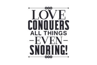 Love Conquers All Things - Even Snoring! Love Craft Cut File By Creative Fabrica Crafts
