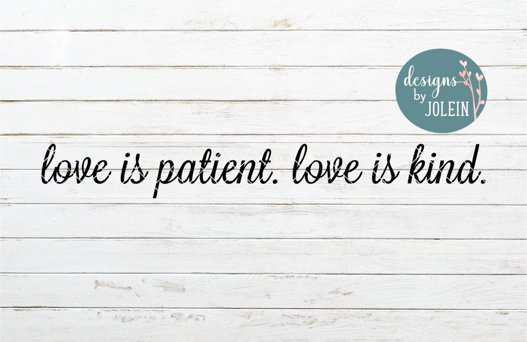 Download Free Love Is Patient Love Is Kind Graphic By Designs By Jolein for Cricut Explore, Silhouette and other cutting machines.