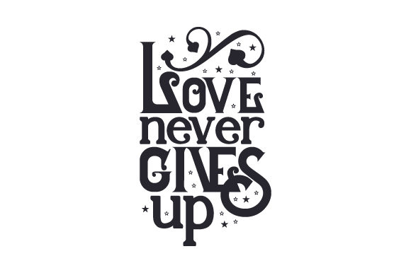 Love Never Gives Up Love Craft Cut File By Creative Fabrica Crafts